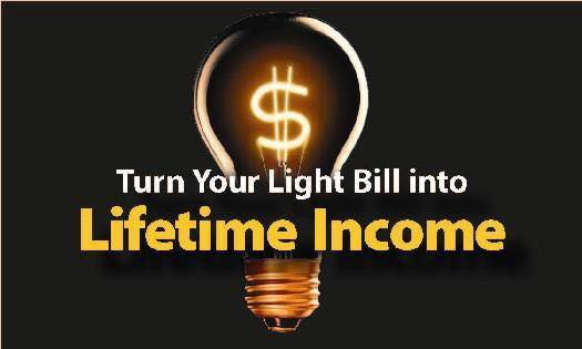 Turn your light bill into lifetime income!
